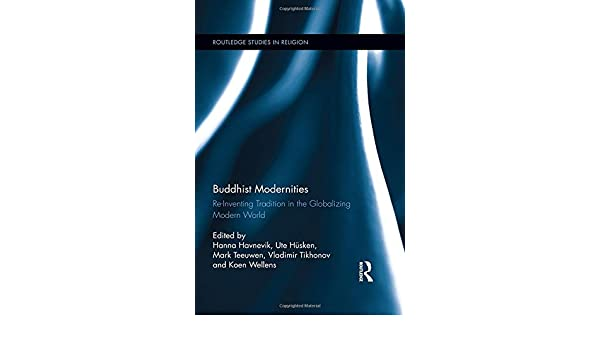 Amazon.com: Buddhist Modernities: Re-inventing Tradition in the Globalizing Modern World (Routledge Studies in Religion) (9781138687844): Hanna Havnevik, ...