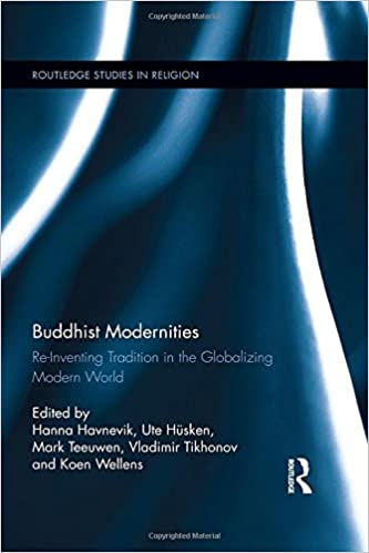 Buddhist Modernities: Re-inventing Tradition in the Globalizing Modern World (Routledge Studies in Religion) 1st Edition