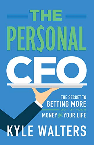 The Personal CFO: The Secret to Getting More Out of Your Money and Your Life