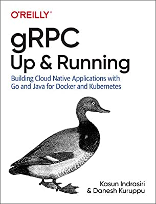 gRPC: Up and Running: Building Cloud Native Applications