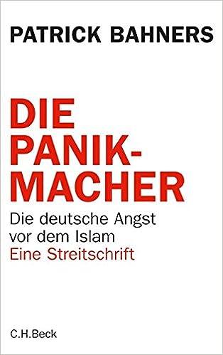 Die Panikmacher Die Deutsche Angst Vor Dem Islam Amazon De