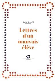 Lettres d'un mauvais élève par Gaia Guasti