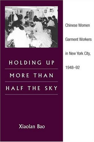 Holding Up More Than Half the Sky: Chinese Women Garment Workers in New York City, 1948-92 (Asian American Experience)