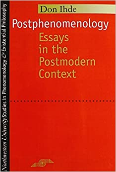 Book Postphenomenology: Essays in the Postmodern Context (Studies in Phenomenology and Existential Philosophy) by Don Ihde (1995-06-21)
