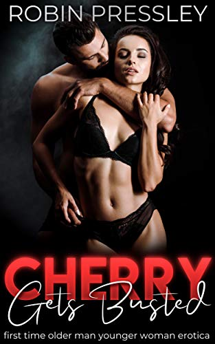 Cherry Gets Busted: First Time Older Man Younger Woman Erotica (Aggressive Girls)
