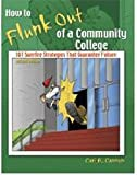 HOW TO FLUNK OUT OF A COMMUNITY COLLEGE: 101 SUREFIRE STRATEGIES THAT GUARANTEE FAILURE