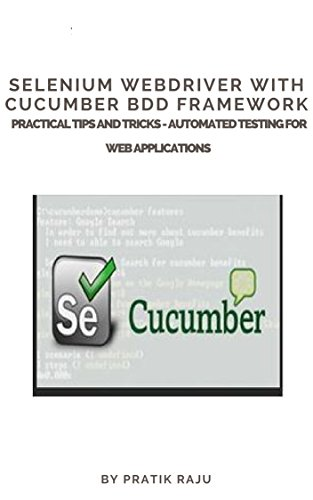 Selenium WebDriver with Cucumber BDD framework Practical Tips and Tricks: Selenium WebDriver with Cucumber BDD framework Practical Tips and Tricks - Automated Testing for Web Applications