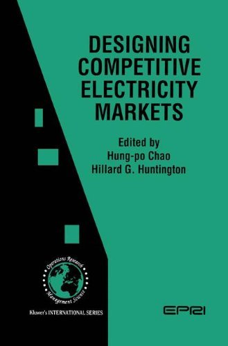 Designing Competitive Electricity Markets (International Series in Operations Research & Management Science Book 13) by Springer