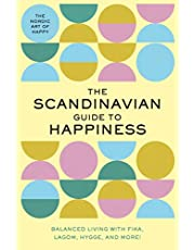 The Scandinavian Guide to Happiness: The Nordic Art of Happy & Balanced Living with Fika, Lagom, Hygge, and More!