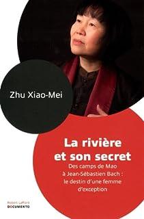 La rivière et son secret : des camps de Mao à Jean-Sébastien Bach, le destin d'une femme d'exception, Zhu, Xiao mei