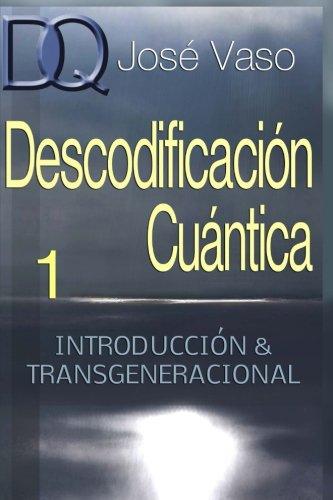 Descodificacion Cuantica: Introduccion y Transgeneracional (Volume 1) (Spanish Edition) [Jose Vaso] (Tapa Blanda)