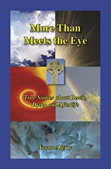 More Than Meets the Eye: True Stories about Death, Dying and Afterlife by [Perry, Yvonne]