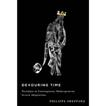 Devouring Time: Nostalgia in Contemporary Shakespearean Screen Adaptations