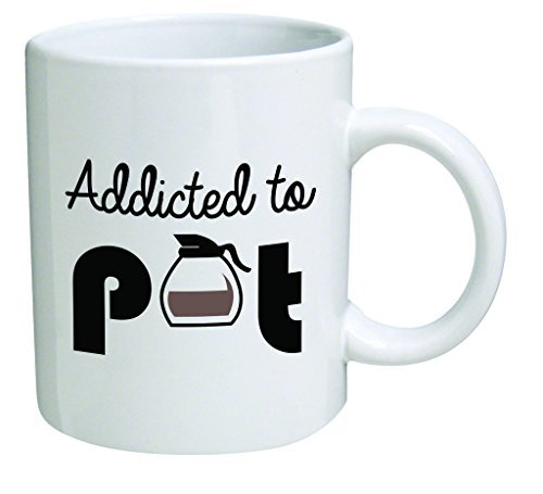 Funny Mug - Addicted to pot, weed - 11 OZ Coffee Mugs - Inspirational gifts and sarcasm - By A Mug To Keep TM