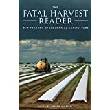 The Fatal Harvest Reader: The Tragedy of Industrial Agriculture