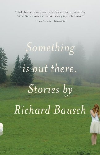 Something Is Out There: Stories (Vintage Contemporaries) by Bausch Richard (2011-04-05) Paperback