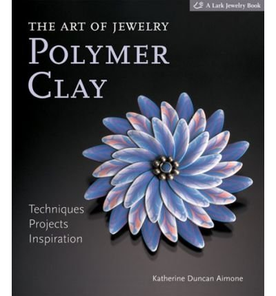 The Art of Jewelry: Polymer Clay: Techniques, Projects, Inspiration (Lark Jewelry Books) (Hardback) - Common