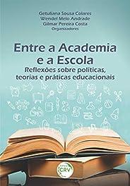 Entre a Academia e a Escola: Reflexões Sobre Políticas, Teorias e Práticas Educacionais