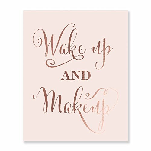 (Wake Up and Makeup Rose Gold Foil Art Print Fashion Girl Room Nursery Inspirational Quote Metallic Blush Pink Poster Decor 5 inches x 7 inches A22)
