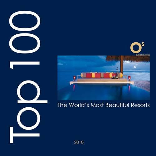 Top 100 The World's Most Beautiful Resorts (Ovidio's Selection)