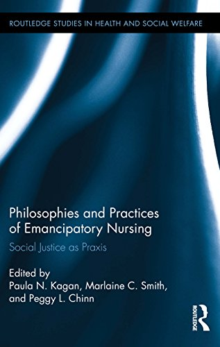 Download Philosophies and Practices of Emancipatory Nursing: Social Justice as Praxis (Routledge Studies in Health and Social Welfare) Pdf