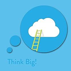 Think Big! Visionen verwirklichen mit Affirmationen