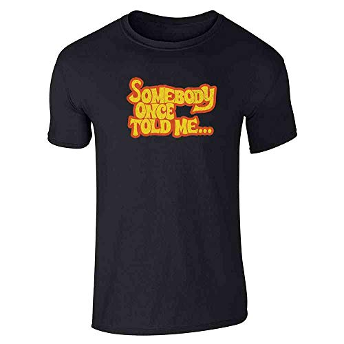 Pop Threads Somebody Once Told Me. Funny Black S Short Sleeve T-Shirt