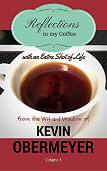 Reflections In My Coffee With An Extra Shot Of Life - Volume 1 (Self Help Personal Growth Humor Faith)