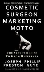 Cosmetic Surgeon Marketing Motto: The Secret Recipe to Grow Referrals