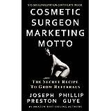 Cosmetic Surgeon Marketing Motto: The Secret Recipe to Grow Referrals