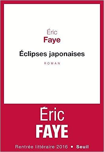 Eric Faye - Éclipses japonaises (Rentrée Littéraire 2016)