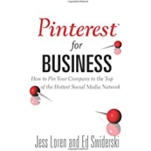 Pinterest for Business: How to Pin Your Company to the Top of the Hottest Social Media Network (Que Biz-Tech)