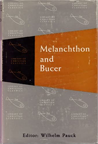 Melanchthon and Bucer (The Library of Christian classics)