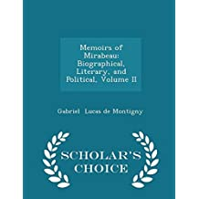 Memoirs of Mirabeau: Biographical, Literary, and Political, Volume II - Scholar's Choice Edition