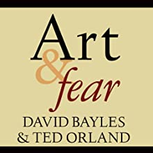 Art & Fear: Observations on the Perils (and Rewards) of Artmaking Audiobook by Ted Orland, David Bayles Narrated by Arthur Morey