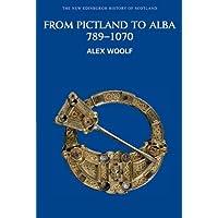 From Pictland to Alba: Scotland, 789-1070 (New Edinburgh History of Scotland)