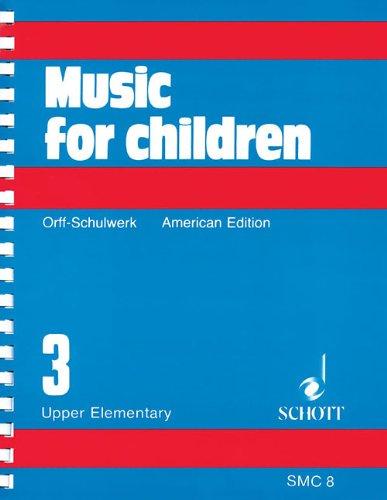 Music for Children: Orff-Schulwerk American Edition Volume 3, Upper Elementary