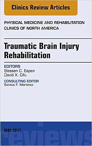Traumatic Brain Injury Rehabilitation, An Issue of Physical Medicine and Rehabilitation Clinics of North America, E-Book (The Clinics: Orthopedics)