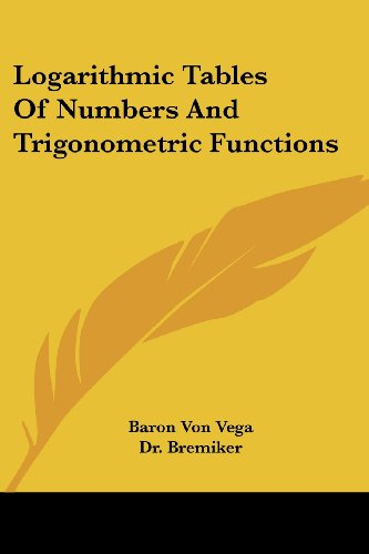 Logarithmic Tables Of Numbers And Trigonometric Functions ()