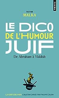 Le dico de l'humour juif : de Abraham à Yiddish, Malka, Victor