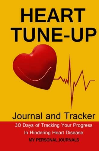 Heart Tune Up Diet Journal: The Journal to Track Your Progress Toward Hindering Heart Disease in Just 30 Days (Diet Journals)