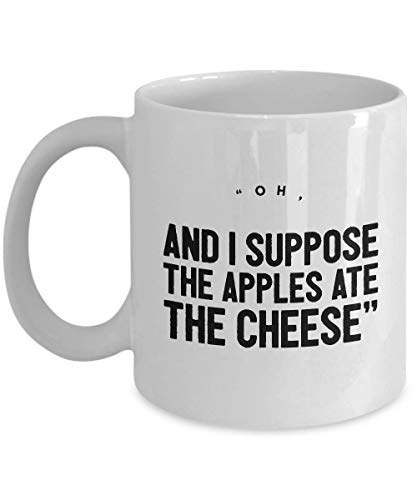 Science Fiction Movie Coffee Mug - Oh And I Suppose The Apples Ate The Cheese - Quotes Adventure Film Series Actor Actress Novel Fan Fandom 11 Oz -