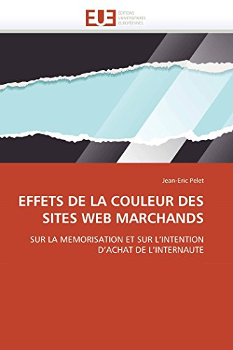 EFFETS DE LA COULEUR DES SITES WEB MARCHANDS: SUR LA MEMORISATION ET SUR LINTENTION DACHAT DE LINTERNAUTE (Omn.Univ.Europ.) (French Edition)