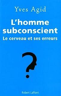L'homme subconscient : le cerveau et ses erreurs, Agid, Yves