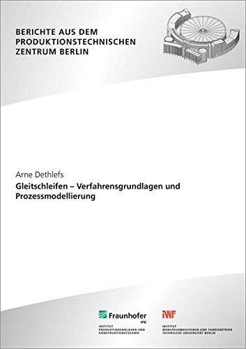 Gleitschleifen - Verfahrensgrundlagen und Prozessmodellierung. (Berichte aus dem Produktionstechnischen Zentrum Berlin) Taschenbuch – 10. August 2016 Eckart Uhlmann Berlin Fraunhofer IPK Arne Dethlefs Fraunhofer Verlag