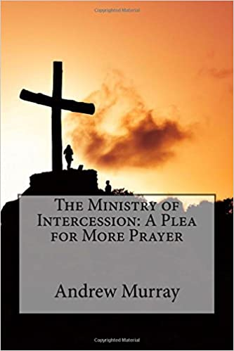Book The Ministry of Intercession: A Plea for More Prayer