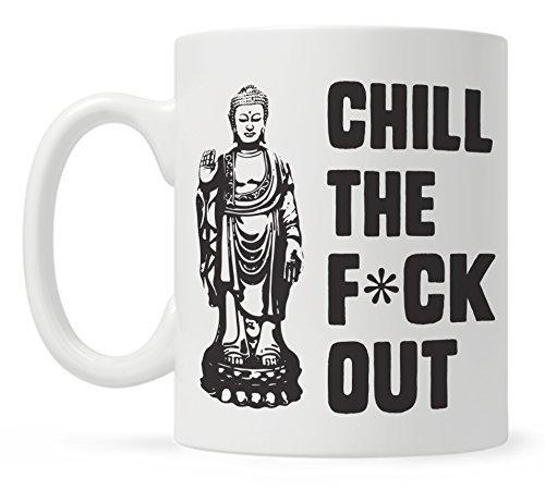 Buddha Coffee Mug, Chill The F*ck Out, Fun Mugs, Funny Coffee Mug for Women Men