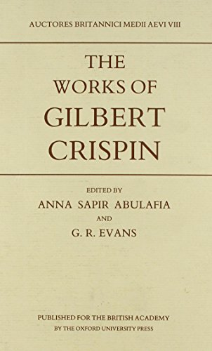 The Works of Gilbert Crispin (Auctores Britannici Medii Aevi) A. S. Abulafia