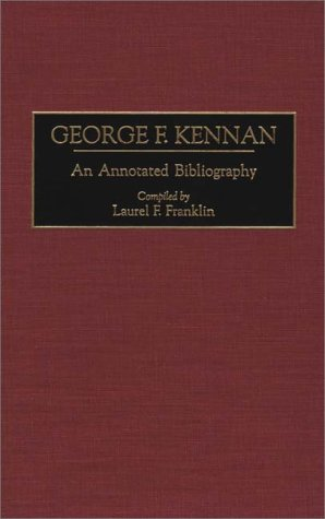 George F. Kennan: An Annotated Bibliography (Bibliographies of American Notables)