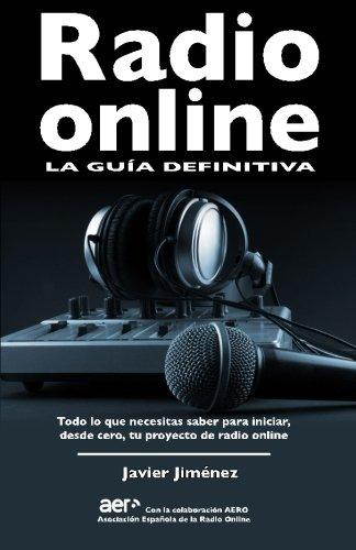 Radio online, la guia definitiva: Todo lo que necesitas saber para iniciar desde cero tu proyecto de radio online (Spanish Edition)